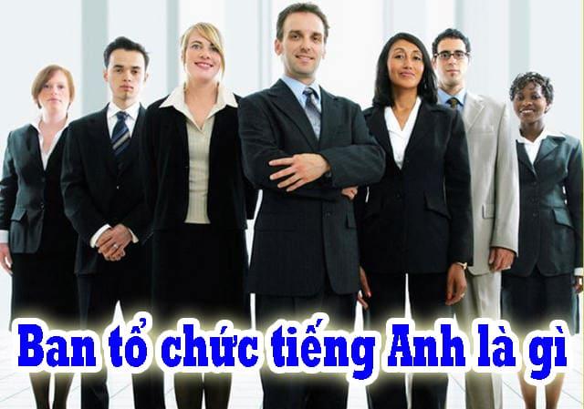 Photo of Ban tổ chức tiếng Anh là gì