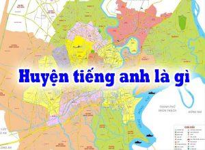 Huyện trong tiếng anh là gì