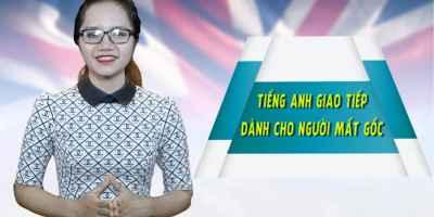 Học Tiếng Anh giao tiếp căn bản cho người Mất gốc
