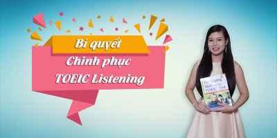 Khóa học luyện thi Toeic Listening - Bí quyết chinh phục Toeic Listening